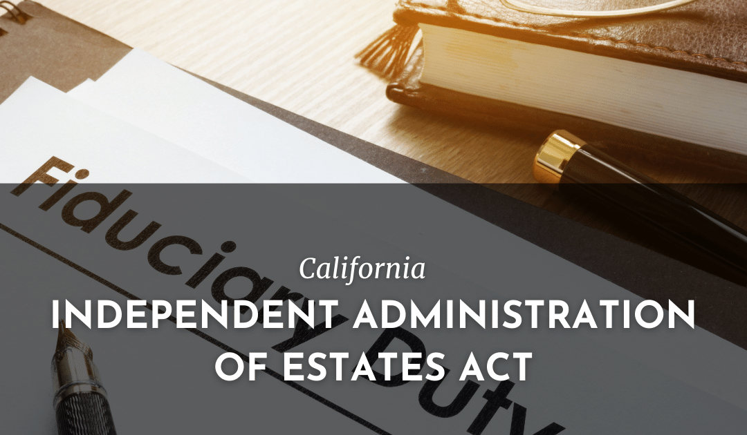 CALIFORNIA INDEPENDENT ADMINISTRATION OF ESTATES ACT
